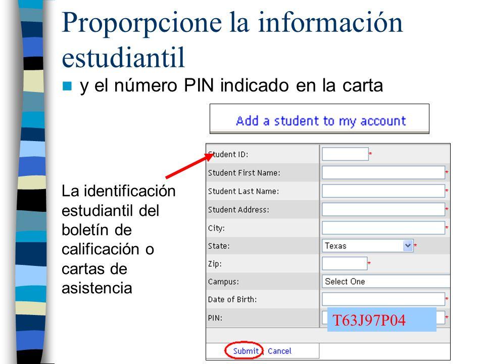 Proporpcione la información estudiantil y el número PIN indicado en la carta T63J97P04 La identificación estudiantil del boletín de calificación o cartas de asistencia
