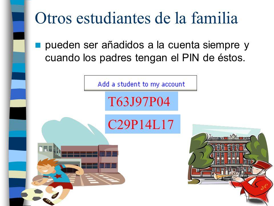 Otros estudiantes de la familia pueden ser añadidos a la cuenta siempre y cuando los padres tengan el PIN de éstos.