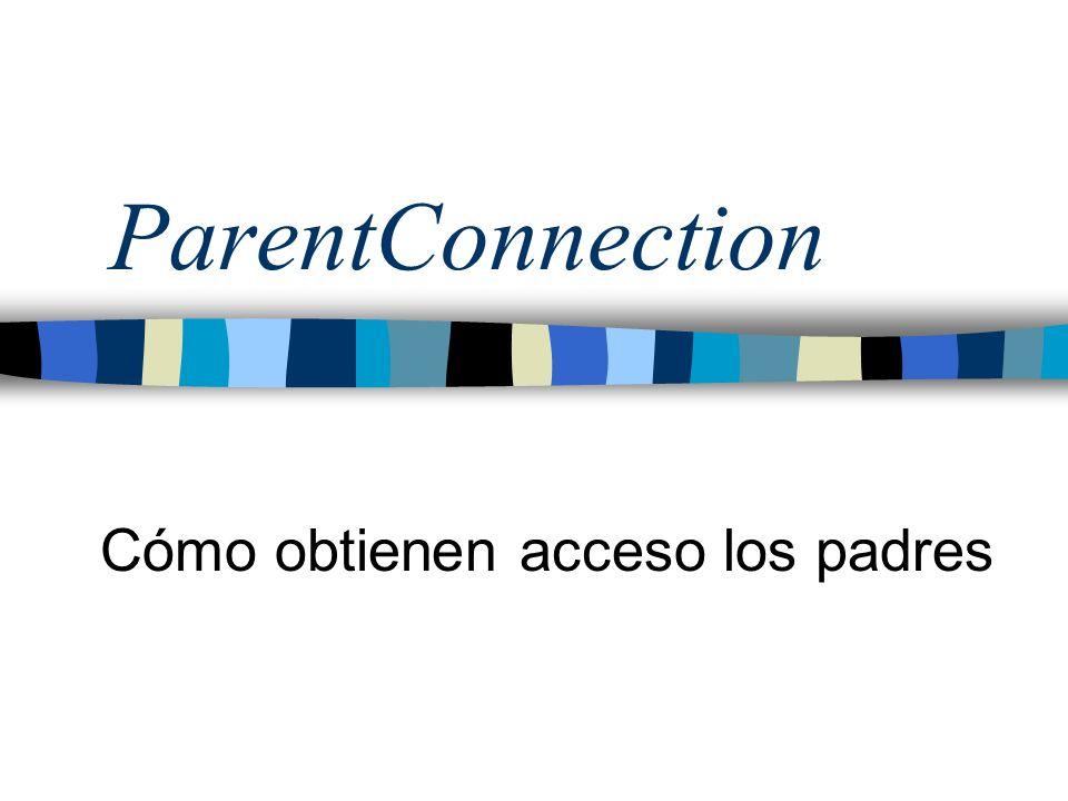 ParentConnection Cómo obtienen acceso los padres