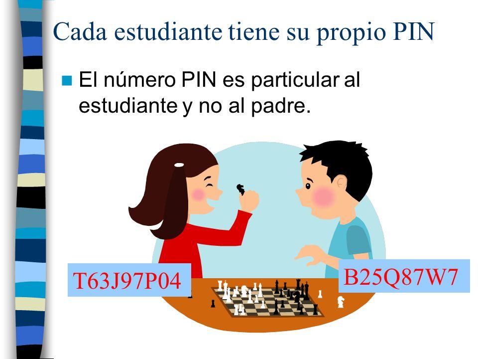 Cada estudiante tiene su propio PIN El número PIN es particular al estudiante y no al padre.