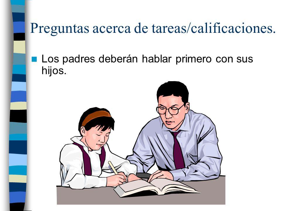 Los padres deberán hablar primero con sus hijos. Preguntas acerca de tareas/calificaciones.
