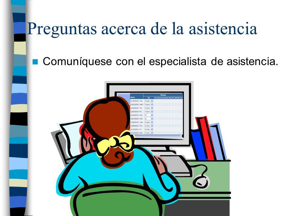 Preguntas acerca de la asistencia Comuníquese con el especialista de asistencia.