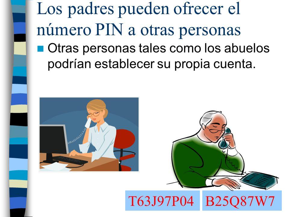 Los padres pueden ofrecer el número PIN a otras personas Otras personas tales como los abuelos podrían establecer su propia cuenta.