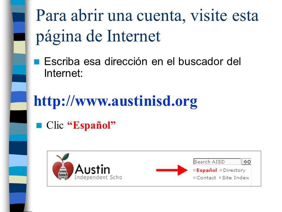 Para abrir una cuenta, visite esta página de Internet Escriba esa dirección en el buscador del Internet: http://www.austinisd.org Clic Español