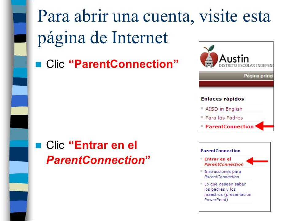 Para abrir una cuenta, visite esta página de Internet Clic ParentConnection Clic Entrar en el ParentConnection