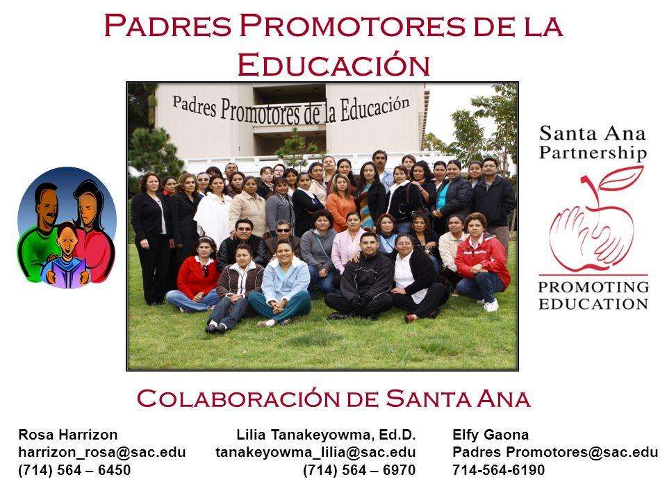 Colaboración de Santa Ana Padres Promotores de la Educación Rosa Harrizon harrizon_rosa@sac.edu (714) 564 – 6450 Lilia Tanakeyowma, Ed.D. tanakeyowma_