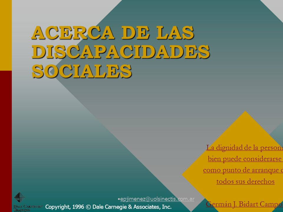 epjimenez@uolsinectis.com.ar ACERCA DE LAS DISCAPACIDADES SOCIALES Copyright, 1996 © Dale Carnegie & Associates, Inc. La dignidad de la persona bien p