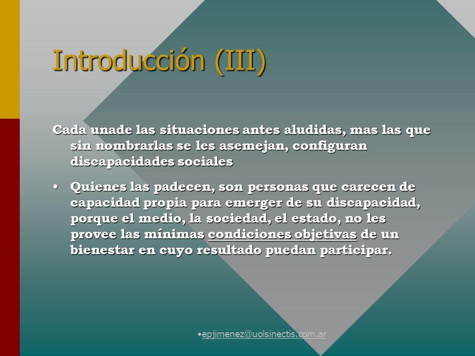 epjimenez@uolsinectis.com.ar Introducción (III) Cada unade las situaciones antes aludidas, mas las que sin nombrarlas se les asemejan, configuran disc