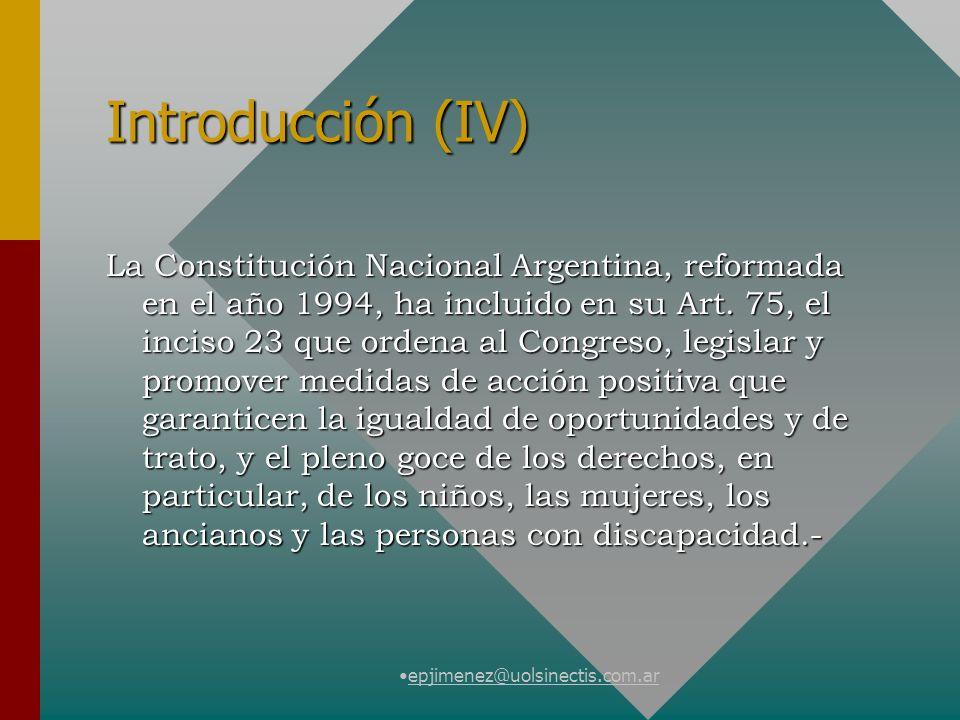 epjimenez@uolsinectis.com.ar Introducción (IV) La Constitución Nacional Argentina, reformada en el año 1994, ha incluido en su Art. 75, el inciso 23 q