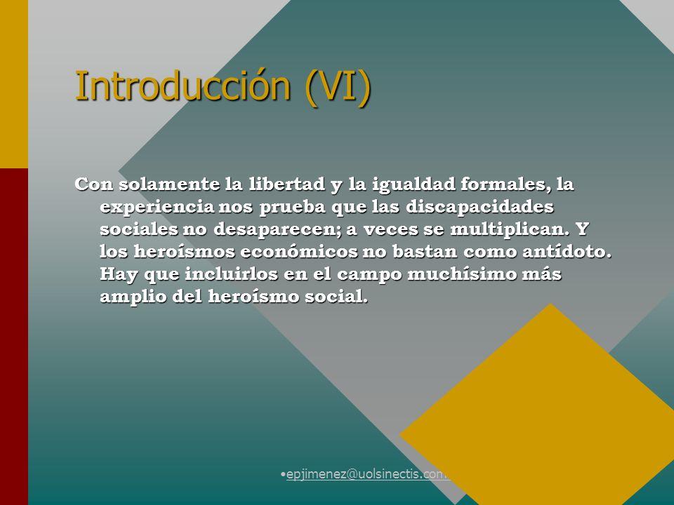epjimenez@uolsinectis.com.ar Introducción (VI) Con solamente la libertad y la igualdad formales, la experiencia nos prueba que las discapacidades soci