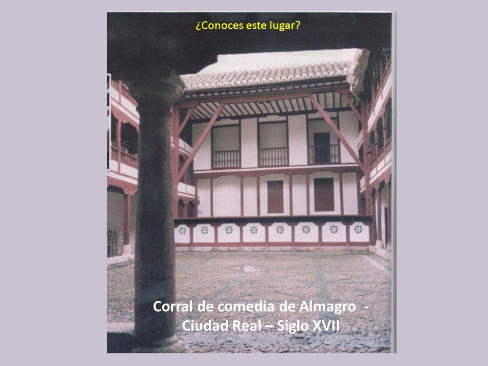 Corral de comedia de Almagro - Ciudad Real – Siglo XVII ¿Conoces este lugar