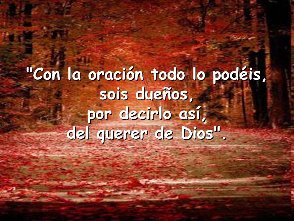 La oración es la elevación de nuestro corazón a Dios, una dulce conversación entre la criatura y su Creador .