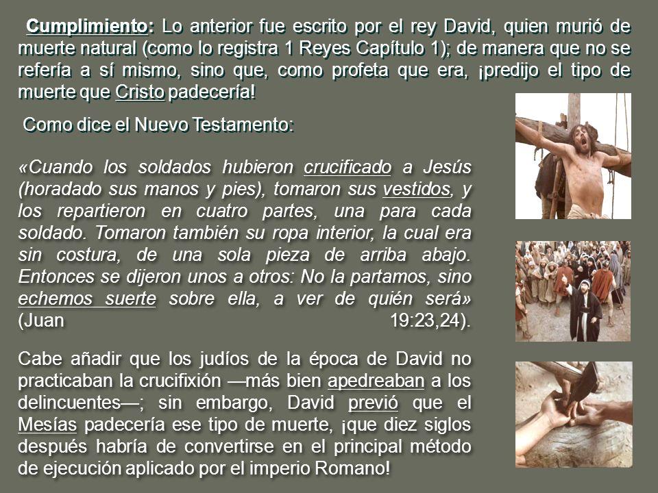 Cumplimiento: Lo anterior fue escrito por el rey David, quien murió de muerte natural (como lo registra 1 Reyes Capítulo 1); de manera que no se refer