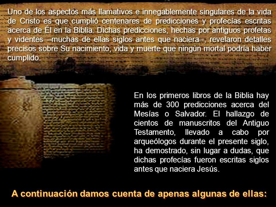 Uno de los aspectos más llamativos e innegablemente singulares de la vida de Cristo es que cumplió centenares de predicciones y profecías escritas ace