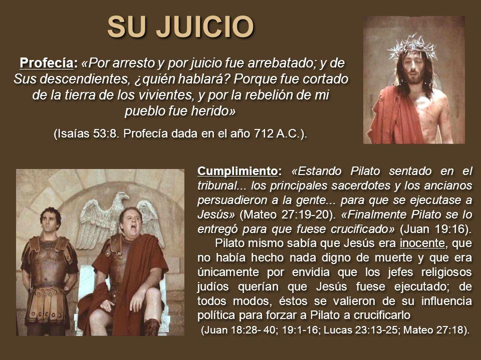 SU JUICIO SU JUICIO Profecía: «Por arresto y por juicio fue arrebatado; y de Sus descendientes, ¿quién hablará? Porque fue cortado de la tierra de los