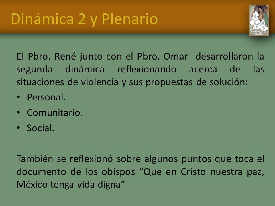 Dinámica 2 y Plenario El Pbro. René junto con el Pbro. Omar desarrollaron la segunda dinámica reflexionando acerca de las situaciones de violencia y s