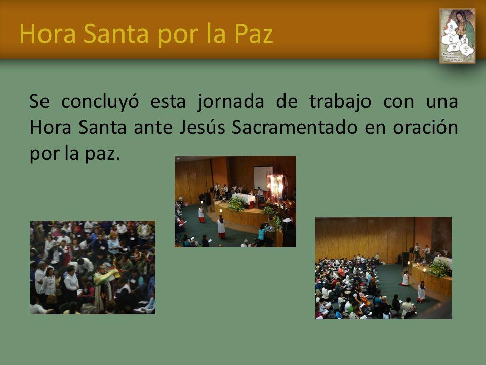 Hora Santa por la Paz Se concluyó esta jornada de trabajo con una Hora Santa ante Jesús Sacramentado en oración por la paz.