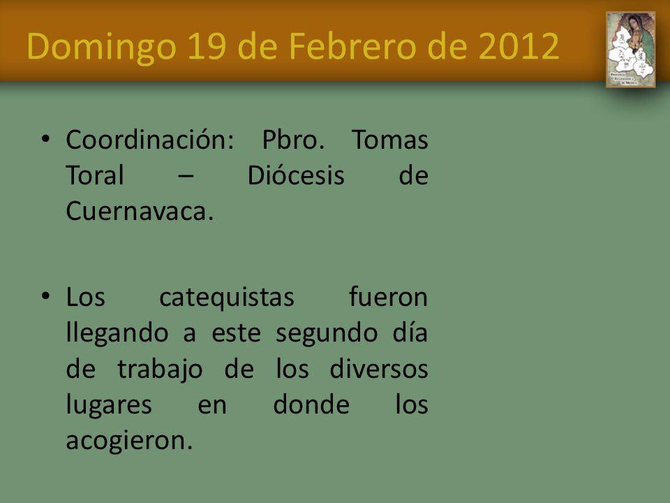 Domingo 19 de Febrero de 2012 Coordinación: Pbro. Tomas Toral – Diócesis de Cuernavaca. Los catequistas fueron llegando a este segundo día de trabajo