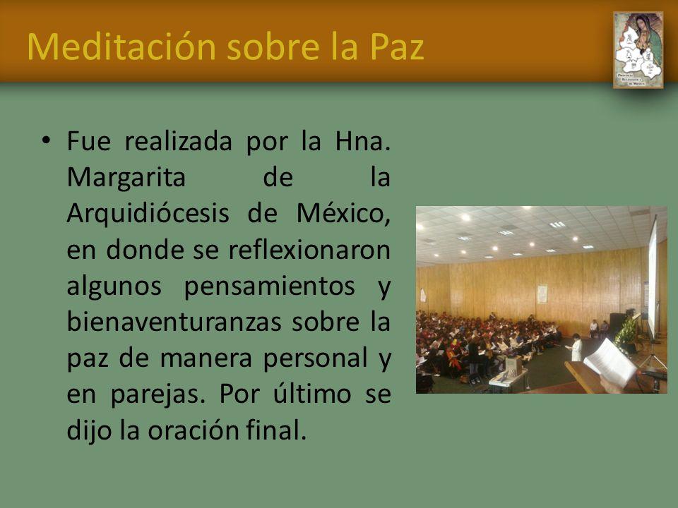 Meditación sobre la Paz Fue realizada por la Hna. Margarita de la Arquidiócesis de México, en donde se reflexionaron algunos pensamientos y bienaventu