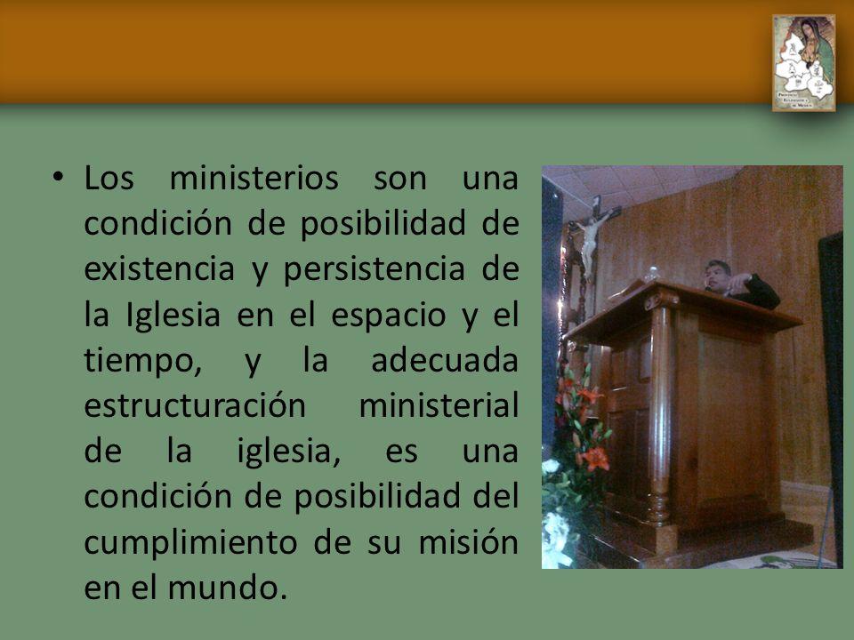 Los ministerios son una condición de posibilidad de existencia y persistencia de la Iglesia en el espacio y el tiempo, y la adecuada estructuración mi