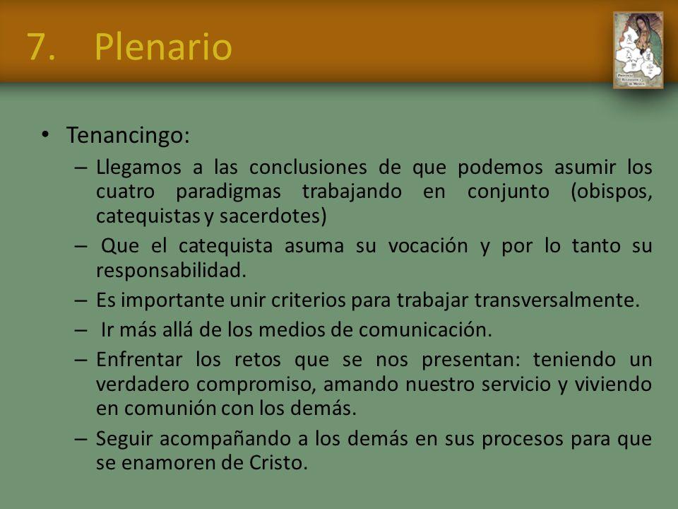 7.Plenario Tenancingo: – Llegamos a las conclusiones de que podemos asumir los cuatro paradigmas trabajando en conjunto (obispos, catequistas y sacerd