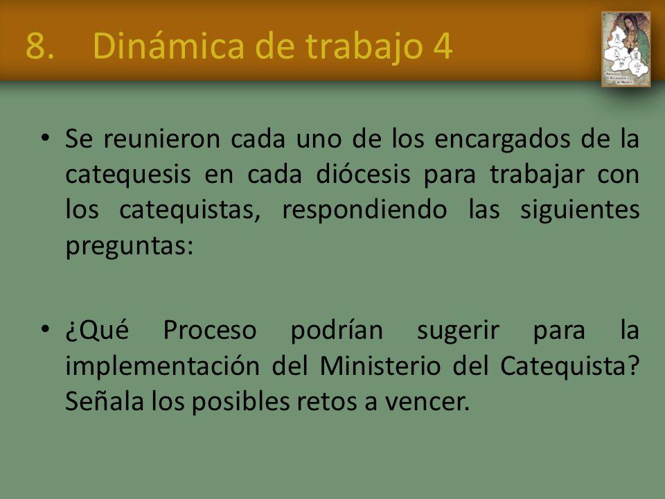 8.Dinámica de trabajo 4 Se reunieron cada uno de los encargados de la catequesis en cada diócesis para trabajar con los catequistas, respondiendo las