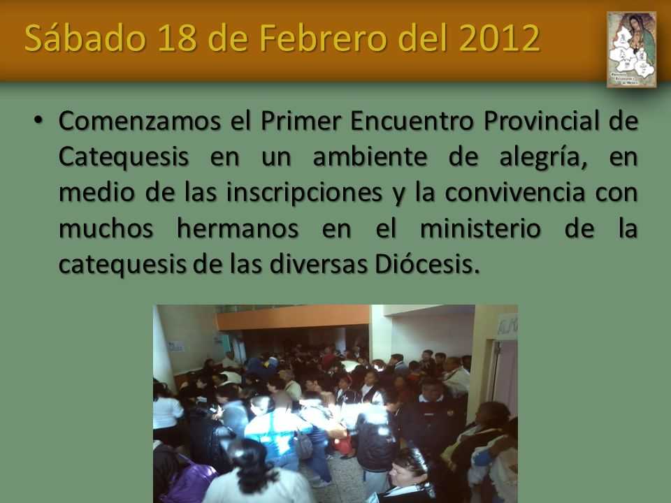 Sábado 18 de Febrero del 2012 Comenzamos el Primer Encuentro Provincial de Catequesis en un ambiente de alegría, en medio de las inscripciones y la co