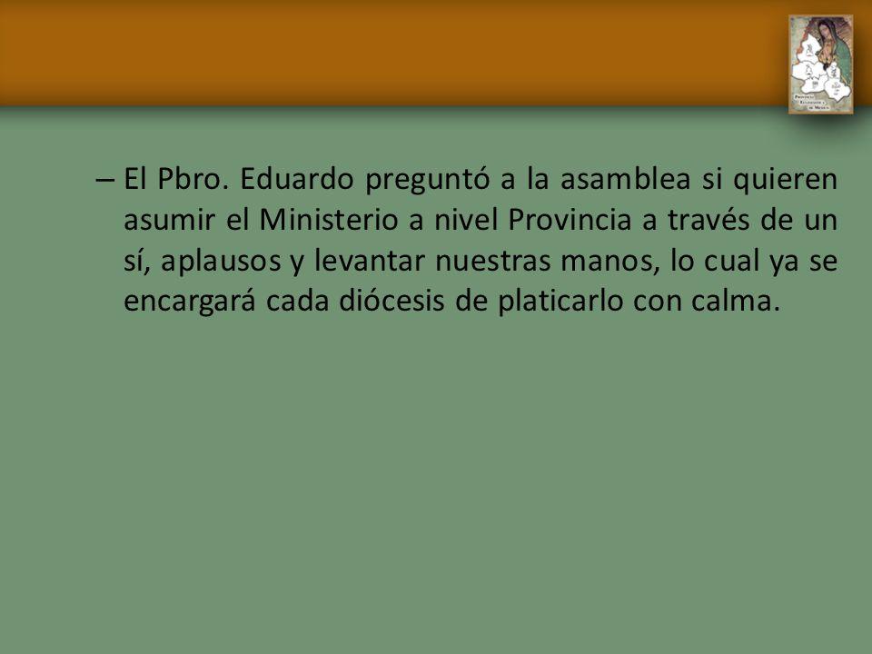 – El Pbro. Eduardo preguntó a la asamblea si quieren asumir el Ministerio a nivel Provincia a través de un sí, aplausos y levantar nuestras manos, lo