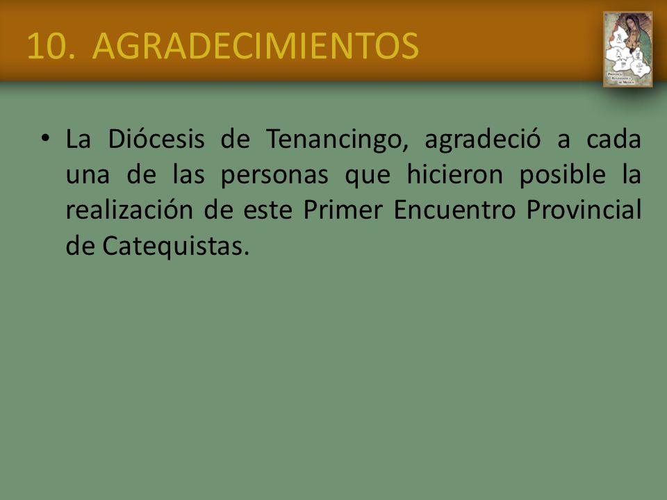 10.AGRADECIMIENTOS La Diócesis de Tenancingo, agradeció a cada una de las personas que hicieron posible la realización de este Primer Encuentro Provin