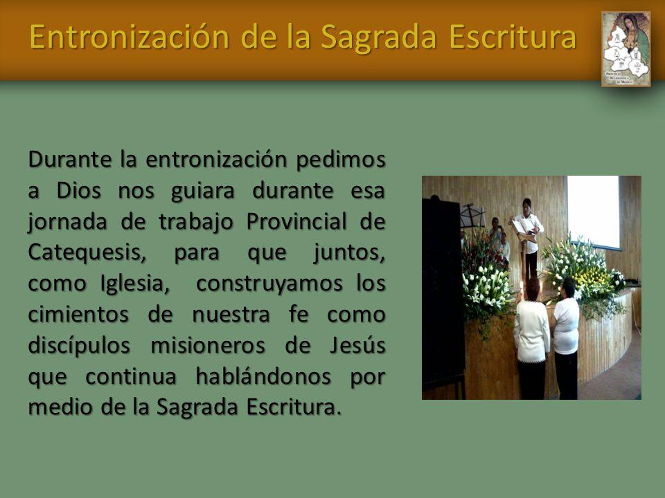 Entronización de la Sagrada Escritura Durante la entronización pedimos a Dios nos guiara durante esa jornada de trabajo Provincial de Catequesis, para