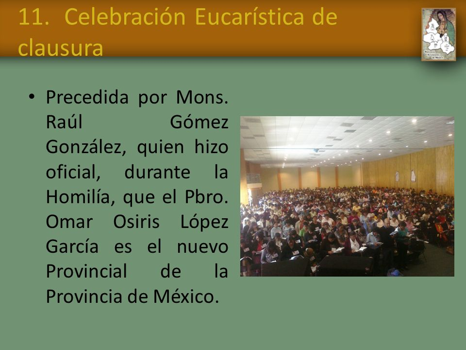 11.Celebración Eucarística de clausura Precedida por Mons. Raúl Gómez González, quien hizo oficial, durante la Homilía, que el Pbro. Omar Osiris López