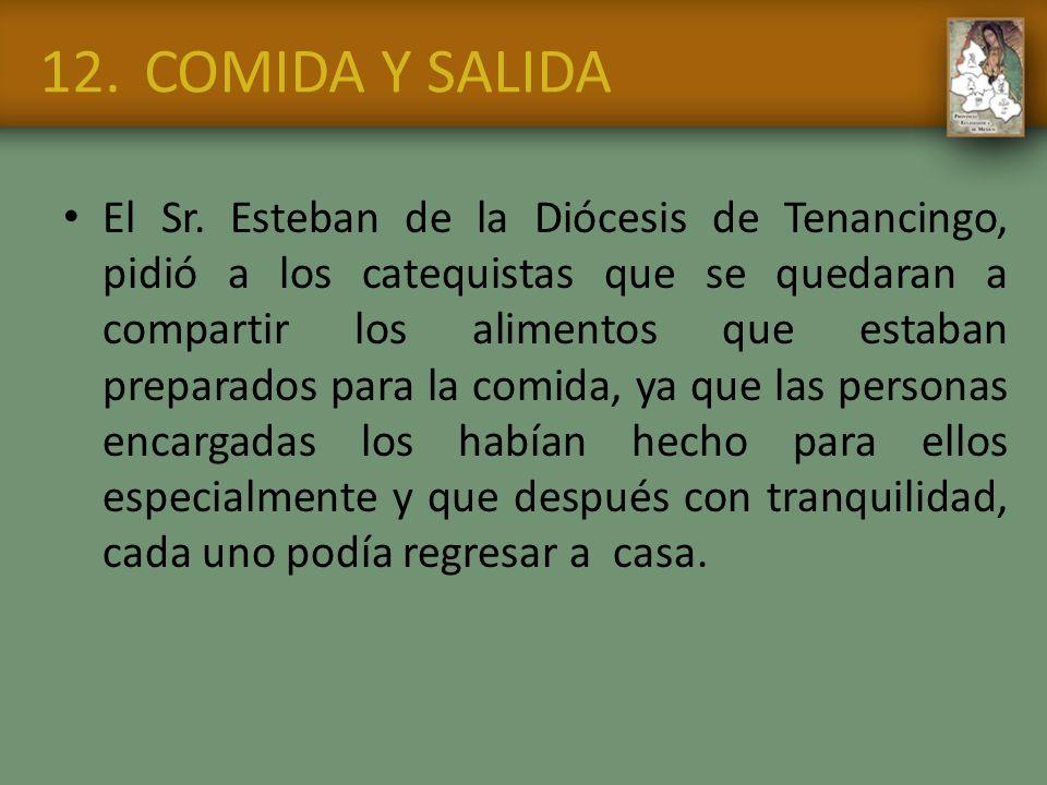 12.COMIDA Y SALIDA El Sr. Esteban de la Diócesis de Tenancingo, pidió a los catequistas que se quedaran a compartir los alimentos que estaban preparad