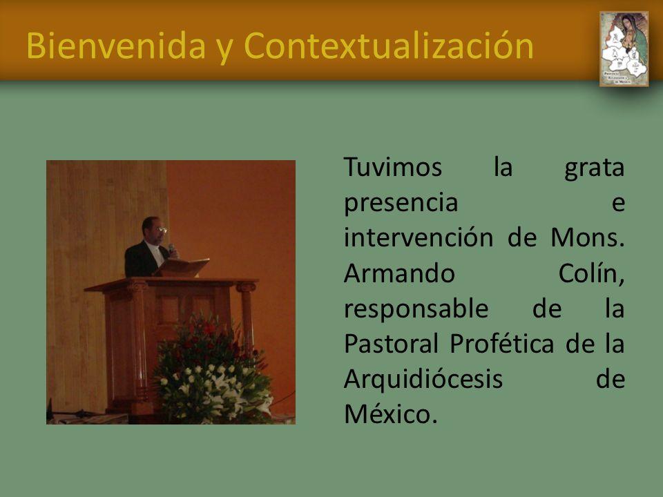 Bienvenida y Contextualización Tuvimos la grata presencia e intervención de Mons. Armando Colín, responsable de la Pastoral Profética de la Arquidióce