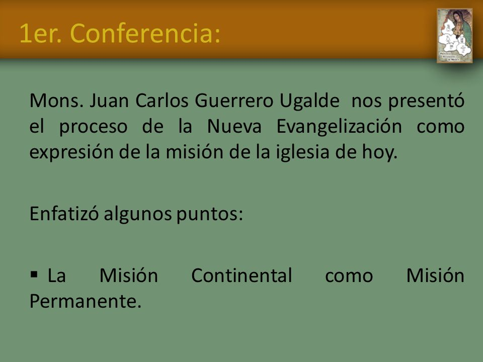 1er. Conferencia: Mons. Juan Carlos Guerrero Ugalde nos presentó el proceso de la Nueva Evangelización como expresión de la misión de la iglesia de ho