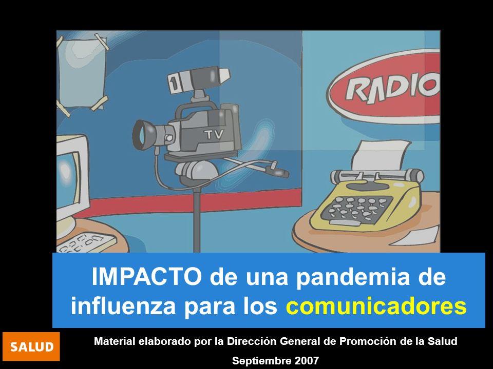 IMPACTO de una pandemia de influenza para los comunicadores Material elaborado por la Dirección General de Promoción de la Salud Septiembre 2007