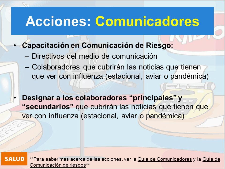 Acciones: Comunicadores Establecer un canal de comunicación con el vocero único para verificar las noticias.