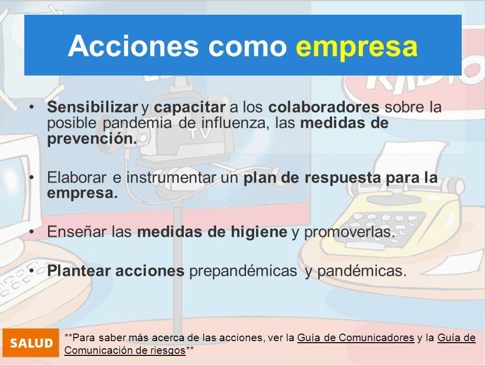 Acciones como empresa Sensibilizar y capacitar a los colaboradores sobre la posible pandemia de influenza, las medidas de prevención.