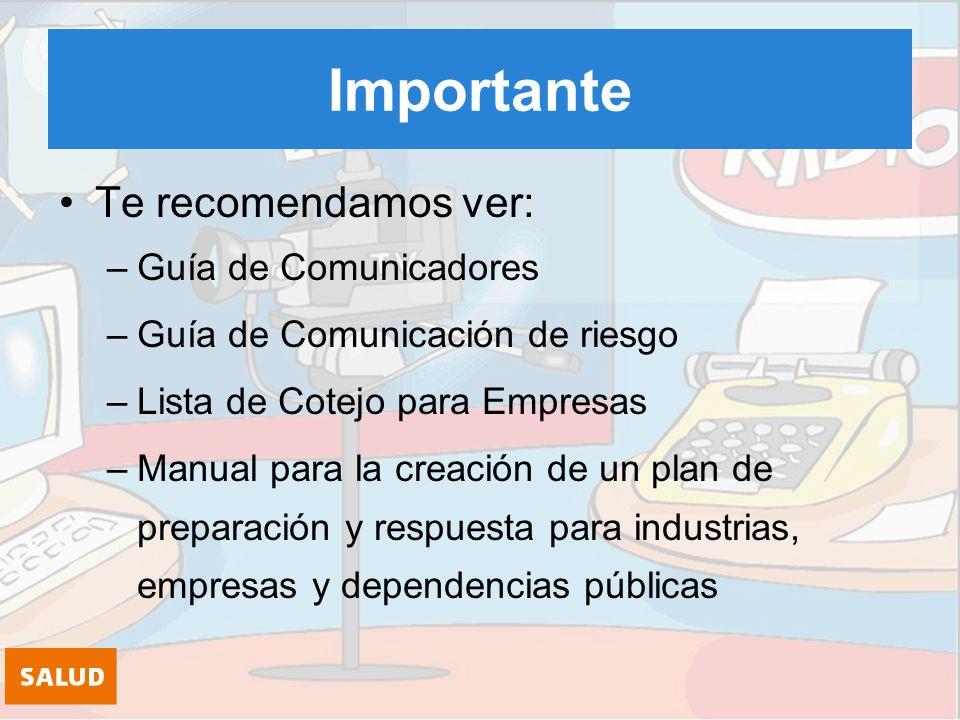 Importante Te recomendamos ver: –Guía de Comunicadores –Guía de Comunicación de riesgo –Lista de Cotejo para Empresas –Manual para la creación de un plan de preparación y respuesta para industrias, empresas y dependencias públicas