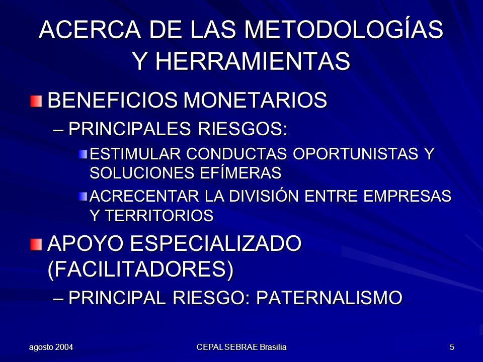 agosto 2004 CEPAL SEBRAE Brasilia 5 ACERCA DE LAS METODOLOGÍAS Y HERRAMIENTAS BENEFICIOS MONETARIOS –PRINCIPALES RIESGOS: ESTIMULAR CONDUCTAS OPORTUNI