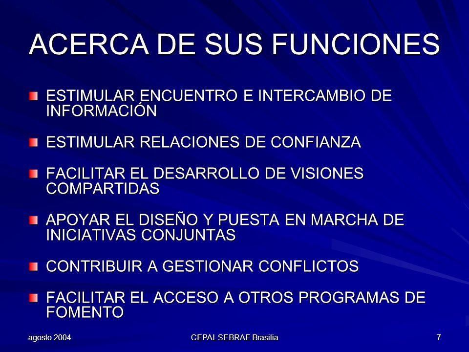 agosto 2004 CEPAL SEBRAE Brasilia 7 ACERCA DE SUS FUNCIONES ESTIMULAR ENCUENTRO E INTERCAMBIO DE INFORMACIÓN ESTIMULAR RELACIONES DE CONFIANZA FACILIT