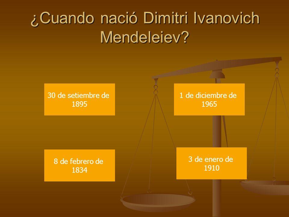 ¿En que ciudad nació Dimitri Ivanovich Mendeleiev? Chicago Paris Tobolsk Palmares
