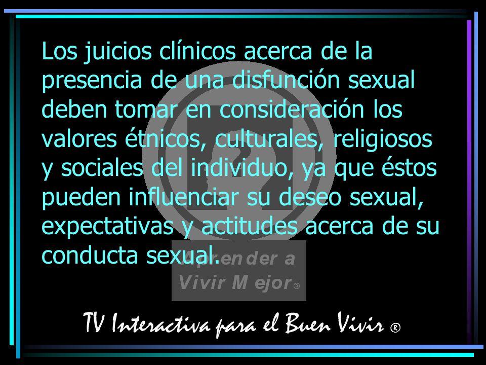TV Interactiva para el Buen Vivir ® Los juicios clínicos acerca de la presencia de una disfunción sexual deben tomar en consideración los valores étni