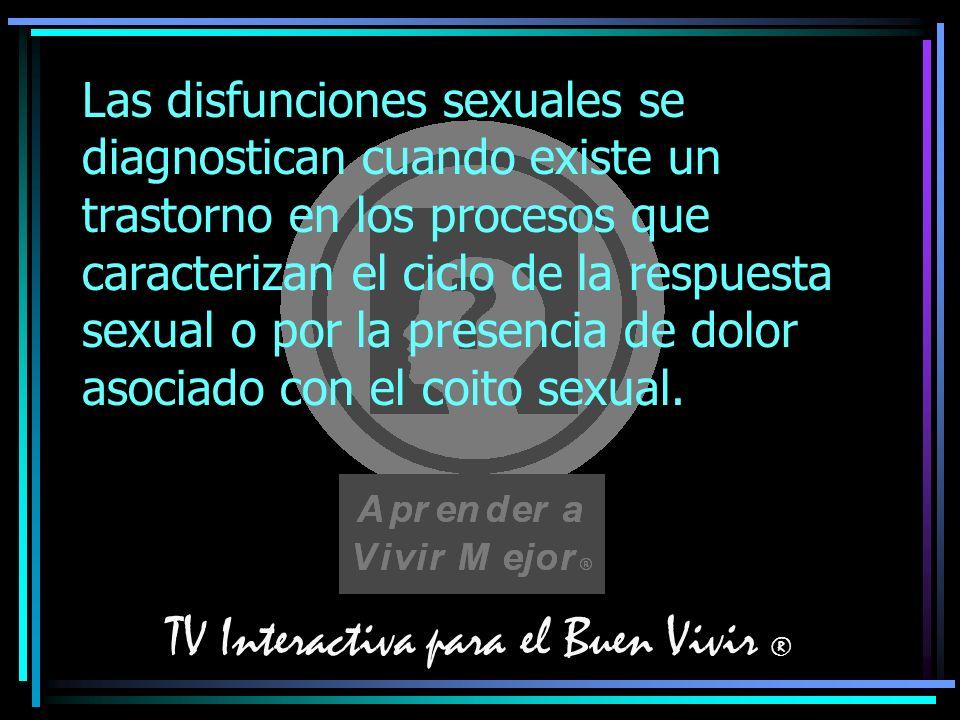 TV Interactiva para el Buen Vivir ® Las disfunciones sexuales se diagnostican cuando existe un trastorno en los procesos que caracterizan el ciclo de