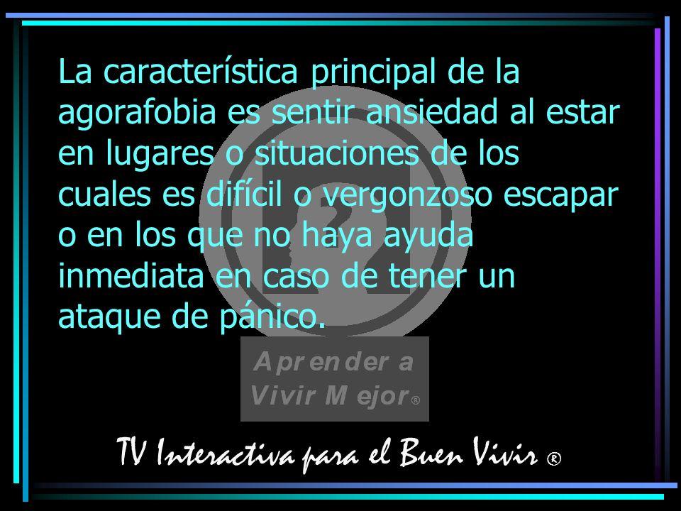 TV Interactiva para el Buen Vivir ® La característica principal de la agorafobia es sentir ansiedad al estar en lugares o situaciones de los cuales es