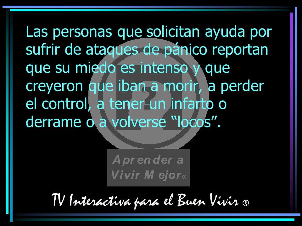TV Interactiva para el Buen Vivir ® Las personas que solicitan ayuda por sufrir de ataques de pánico reportan que su miedo es intenso y que creyeron q