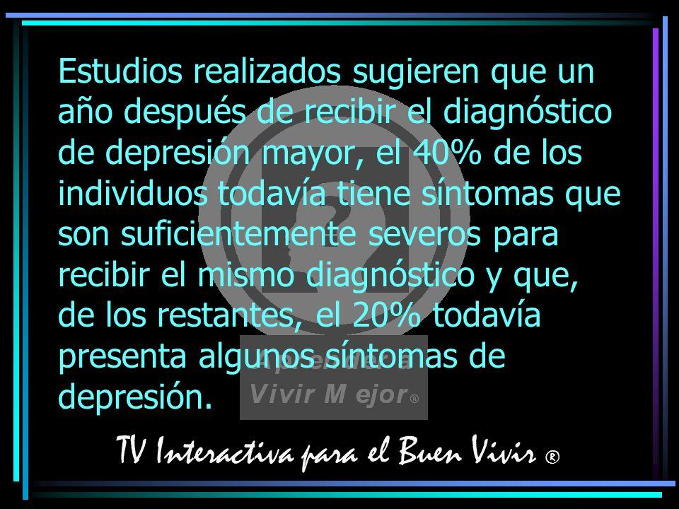 TV Interactiva para el Buen Vivir ® Estudios realizados sugieren que un año después de recibir el diagnóstico de depresión mayor, el 40% de los indivi