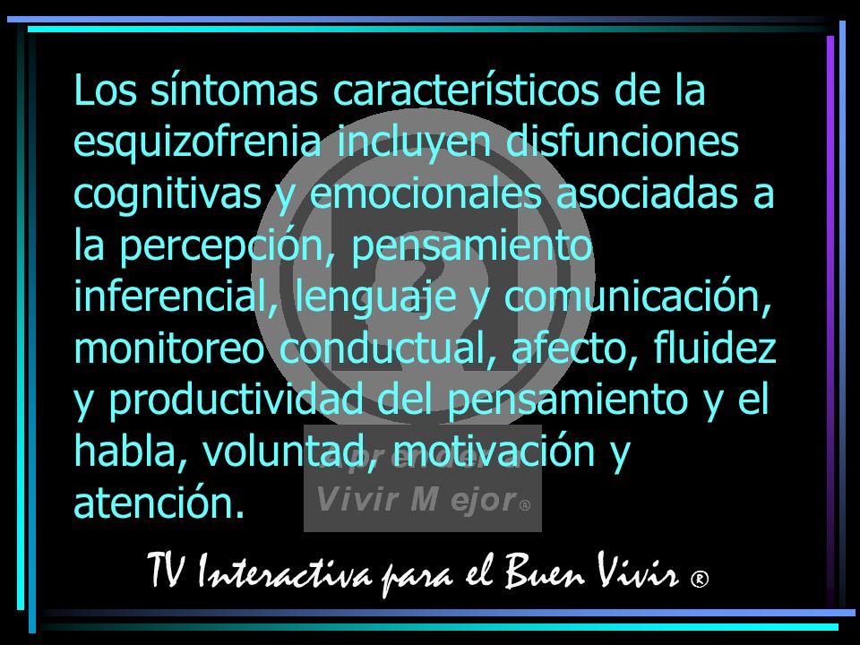TV Interactiva para el Buen Vivir ® Los síntomas característicos de la esquizofrenia incluyen disfunciones cognitivas y emocionales asociadas a la per