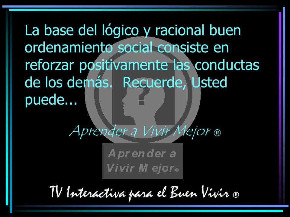 TV Interactiva para el Buen Vivir ® La base del lógico y racional buen ordenamiento social consiste en reforzar positivamente las conductas de los dem