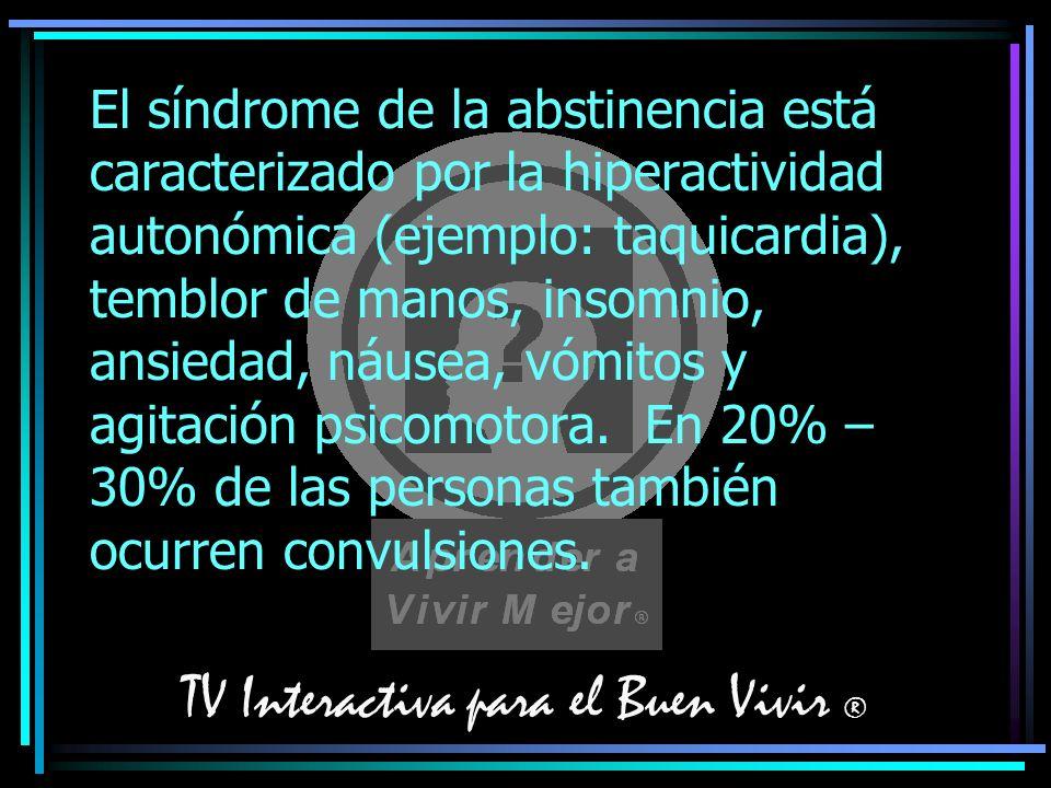 TV Interactiva para el Buen Vivir ® El síndrome de la abstinencia está caracterizado por la hiperactividad autonómica (ejemplo: taquicardia), temblor