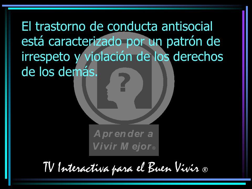 TV Interactiva para el Buen Vivir ® El trastorno de conducta antisocial está caracterizado por un patrón de irrespeto y violación de los derechos de l